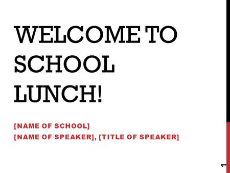 WELCOME TO SCHOOL LUNCH! [NAME OF SCHOOL] [NAME OF SPEAKER], [TITLE OF SPEAKER] 1.