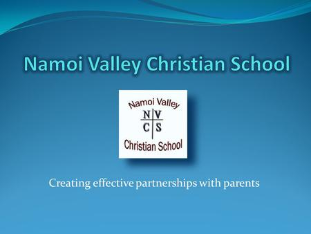 Creating effective partnerships with parents. School demographics Namoi Valley Christian School (NVCS) is an independent primary school situated in Wee.
