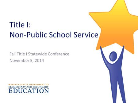 Title I: Non-Public School Service Fall Title I Statewide Conference November 5, 2014.