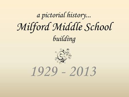 A pictorial history... Milford Middle School building 1929 - 2013.