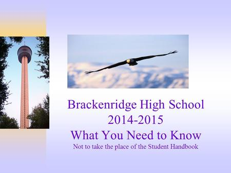 Brackenridge High School 2014-2015 What You Need to Know Not to take the place of the Student Handbook.