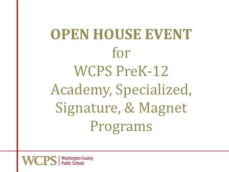 OPEN HOUSE EVENT for WCPS PreK-12 Academy, Specialized, Signature, & Magnet Programs.