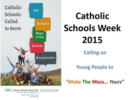 "Calling on Young People to ""Make The Mass… Yours"" Catholic Schools Week 2015."