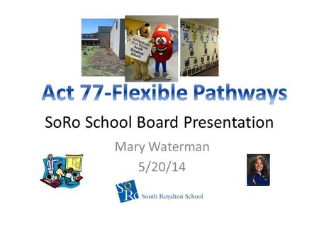 SoRo School Board Presentation Mary Waterman 5/20/14.