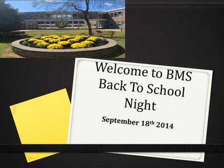 Welcome to BMS Back To School Night September 18 th 2014.