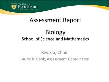 Assessment Report Biology School of Science and Mathematics Rey Sia, Chair Laurie B. Cook, Assessment Coordinator.