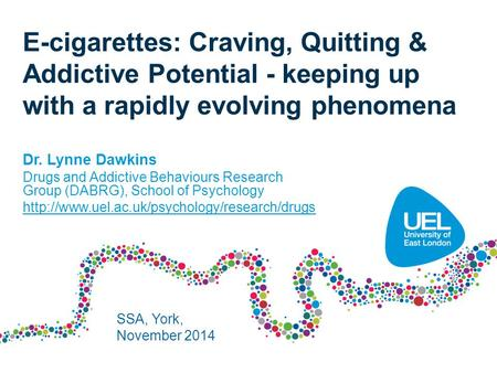 E-cigarettes: Craving, Quitting & Addictive Potential - keeping up with a rapidly evolving phenomena Dr. Lynne Dawkins Drugs and Addictive Behaviours Research.