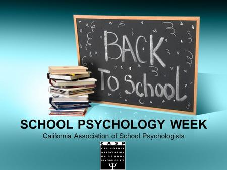 SCHOOL PSYCHOLOGY WEEK California Association of School Psychologists.