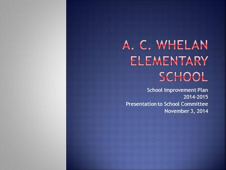 School Improvement Plan 2014-2015 Presentation to School Committee November 3, 2014.