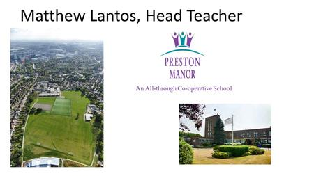 An All-through Co-operative School Matthew Lantos, Head Teacher.