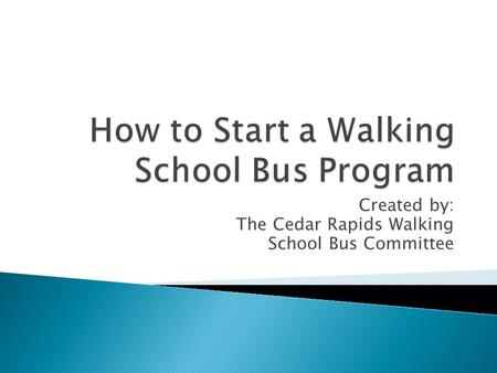 Created by: The Cedar Rapids Walking School Bus Committee.