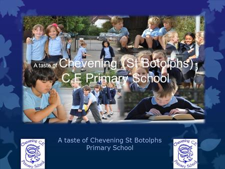 A taste of Chevening (St Botolphs) C.E Primary School A taste of Chevening St Botolphs Primary School.