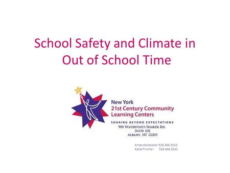 School Safety and Climate in Out of School Time Amanda Hooker 518.464.5103 Katie Pincher 518.464.5141.