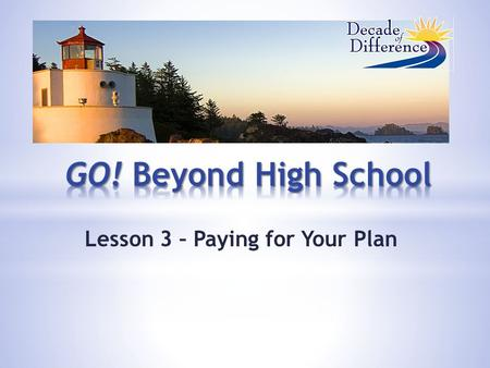 Lesson 3 – Paying for Your Plan. Paying For Your PLAN.