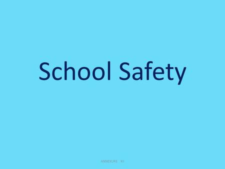 School Safety ANNEXURE XII. School safety has been defined as the creation of safe Environments for children starting from their homes to their schools.