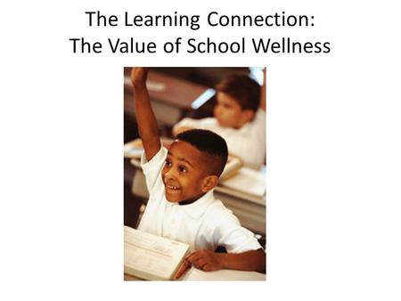 The Learning Connection: The Value of School Wellness.