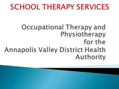 Occupational Therapy and Physiotherapy for the Annapolis Valley District Health Authority.