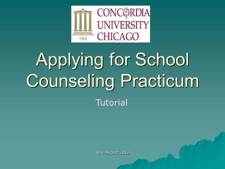 Applying for School Counseling Practicum Tutorial Rev. August 2012.