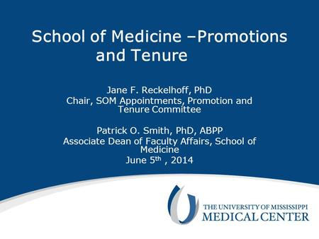 School of Medicine –Promotions and Tenure Jane F. Reckelhoff, PhD Chair, SOM Appointments, Promotion and Tenure Committee Patrick O. Smith, PhD, ABPP Associate.