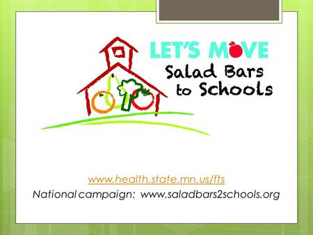 Www.health.state.mn.us/fts National campaign: www.saladbars2schools.org.