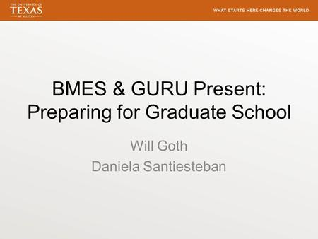 BMES & GURU Present: Preparing for Graduate School Will Goth Daniela Santiesteban.