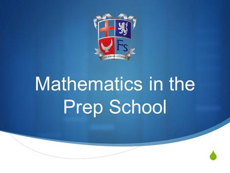  Mathematics in the Prep School. Objectives  To give you an overview of how Maths is taught in the Prep School  To inform you of important changes.