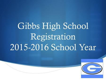  Gibbs High School Registration 2015-2016 School Year.