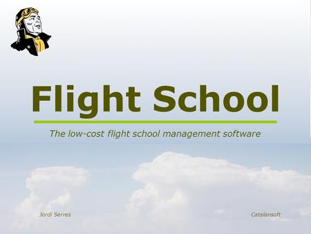 Flight School The low-cost flight school management software Jordi SerresCatalansoft.