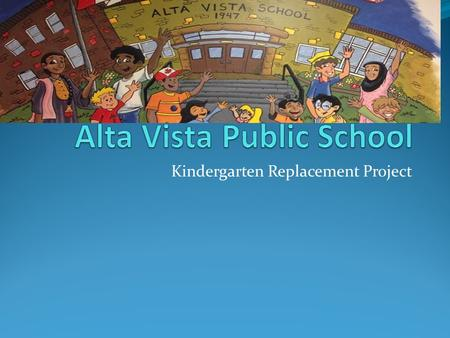 "Kindergarten Replacement Project. Background In September 2012, AVSC initially discussed a ""yard revitalization"" project Some research done throughout."
