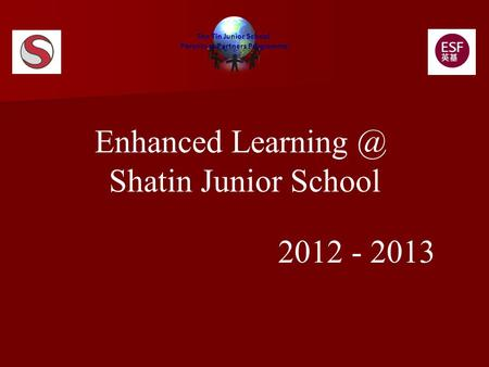 Enhanced Shatin Junior School 2012 - 2013 Sha Tin Junior School Parents as Partners Programme.