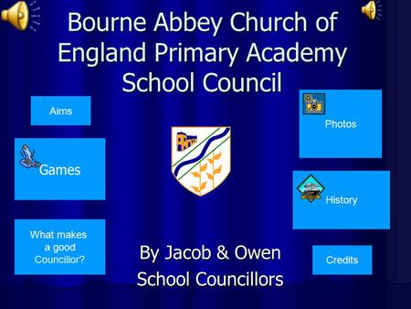 Bourne Abbey Church of England Primary Academy School Council By Jacob & Owen School Councillors What makes a good Councillor? History Photos Aims Games.