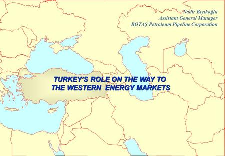 TURKEY'S ROLE ON THE WAY TO THE WESTERN ENERGY MARKETS