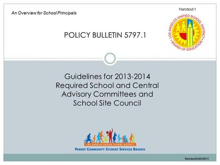 Guidelines for 2013-2014 Required School and Central Advisory Committees and School Site Council An Overview for School Principals POLICY BULLETIN 5797.1.