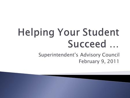 Superintendent's Advisory Council February 9, 2011.