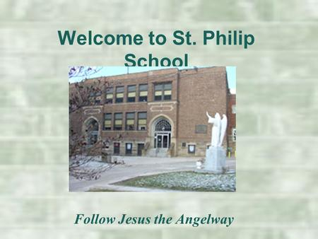 Welcome to St. Philip School Follow Jesus the Angelway.