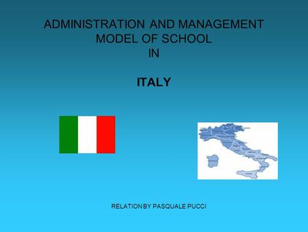 ADMINISTRATION AND MANAGEMENT MODEL OF SCHOOL IN ITALY RELATION BY PASQUALE PUCCI.