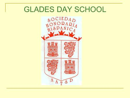GLADES DAY SCHOOL. Sociedad Honoraria Hispánica  Organized formally in 1953  Sponsored by the American Association of Teachers of Spanish and Portuguese.