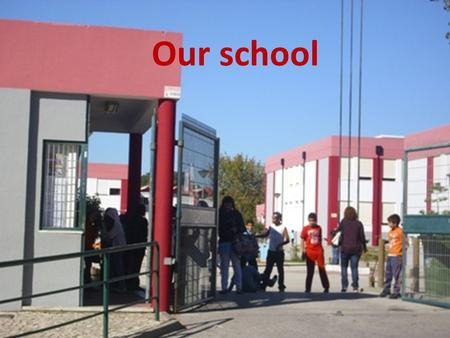 Our school. Escola Básica Elias Garcia PORTUGAL Tell me more!
