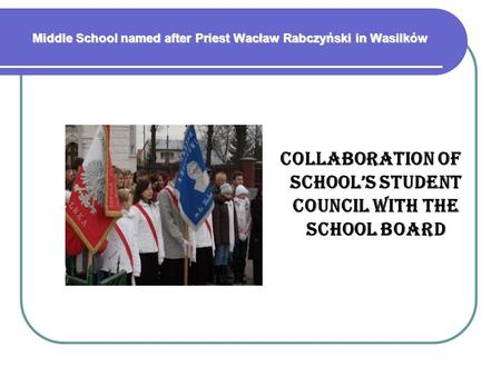 Middle School named after Priest Wacław Rabczyński in Wasilków COLLABORATION OF SCHOOL'S STUDENT COUNCIL WITH THE SCHOOL BOARD.