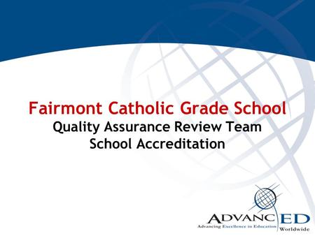 Fairmont Catholic Grade School Quality Assurance Review Team School Accreditation.