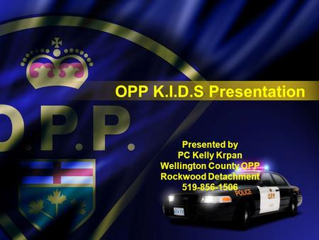 OPP K.I.D.S Presentation Presented by PC Kelly Krpan Wellington County OPP Rockwood Detachment 519-856-1506.