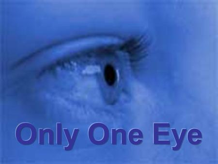 Only One Eye.