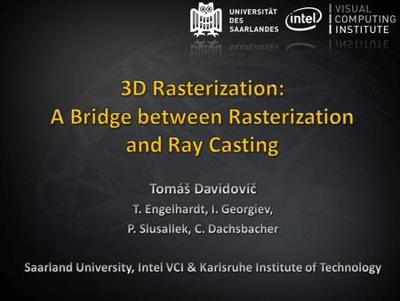 T. Davidovič 3D Rasterization: A Bridge between Rasterization and Ray Casting  Whitted ray tracing  1979...  OptiX 2010  Doom  1992.