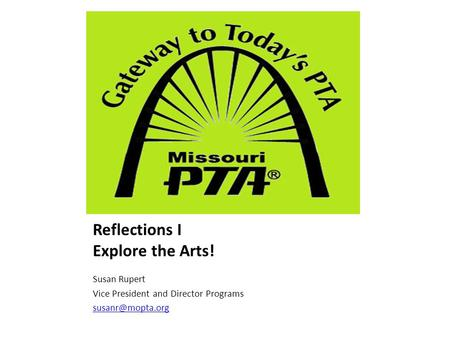 Reflections I Explore the Arts! Susan Rupert Vice President and Director Programs