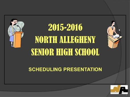 2015-2016 NORTH ALLEGHENY SENIOR HIGH SCHOOL SCHEDULING PRESENTATION 1.