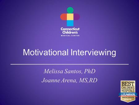 Motivational Interviewing Melissa Santos, PhD Joanne Arena, MS,RD.