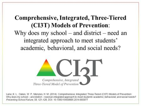 Comprehensive, Integrated, Three-Tiered (CI3T) Models of Prevention: Why does my school – and district – need an integrated approach to meet students'