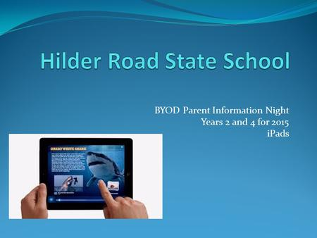 BYOD Parent Information Night Years 2 and 4 for 2015 iPads.