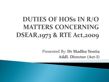 DUTIES OF HOSs IN R/O MATTERS CONCERNING DSEAR,1973 & RTE Act,2009