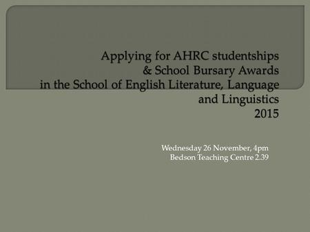 Wednesday 26 November, 4pm Bedson Teaching Centre 2.39.